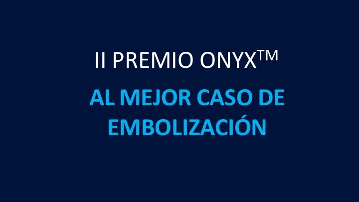 II Premio ONYX al mejor caso de embolización periférica